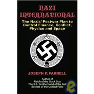 Nazi International: The Nazis' Postwar Plan to Control the Worlds of Science, Finance, Space, and Conflict by Farrell, Joesph P., 9781931882934