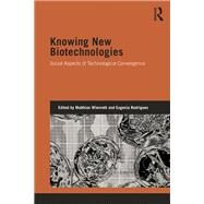 Knowing New Biotechnologies: Social Aspects of Technological Convergence by Wienroth; Matthias, 9781138022935