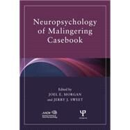 Neuropsychology of Malingering Casebook by Morgan,Joel E.;Morgan,Joel E., 9781138882935