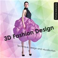 3D Fashion Design Technique, Design and Visualization by Makryniotis, Thomas, 9781849942935