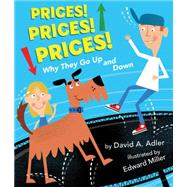 Prices! Prices! Prices!: Why They Go Up and Down by Adler, David A.; Miller, Edward, 9780823432936