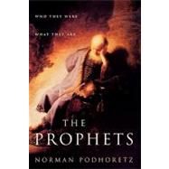 The Prophets Who They Were, What They Are by Podhoretz, Norman, 9781451612936
