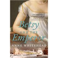 Betsy and the Emperor by Whitehead, Anne, 9781760112936