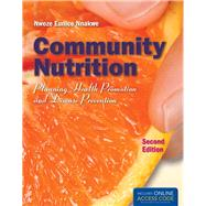 Community Nutrition: Planning Health Promotion and Disease Prevention (Book with Access Code) by Nnakwe, Nweze, 9781449652937