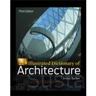 Illustrated Dictionary of Architecture, Third Edition by Burden, Ernest, 9780071772938