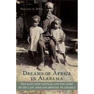 Dreams of Africa in Alabama The Slave Ship Clotilda and the Story of the Last Africans Brought to America by Diouf, Sylviane A., 9780195382938