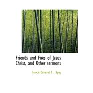 Friends and Foes of Jesus Christ, and Other Sermons by Byng, Francis Edmund C., 9780554442938