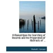 A Manual upon the Searching of Records and the Preparation of Abstracts of by Curwen, Maskell E., 9780554822938