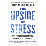 The Upside of Stress by McGonigal, Kelly, Ph.D., 9781101982938