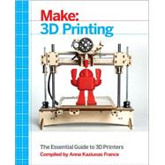 Make: 3D Printing by France, Anna Kaziunas, 9781457182938