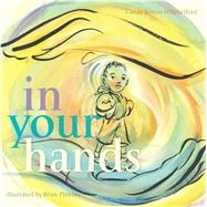 In Your Hands by Weatherford, Carole Boston; Pinkney, Brian, 9781481462938