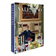 Valentino at the Emperor's Table by Garavani, Valentino; Talley, André Leon; Gili, Oberto, 9781614282938