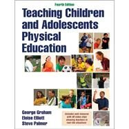 Teaching Children and Adolescents Physical Education 4th Edition With Web Resource by George Graham, Eloise Elliott, Steve Palmer, 9781450452939