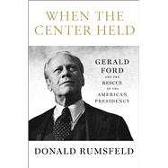 When the Center Held by Rumsfeld, Donald, 9781501172939