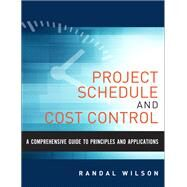 A Comprehensive Guide to Project Management Schedule and Cost Control Methods and Models for Managing the Project Lifecycle by Wilson, Randal, 9780133572940
