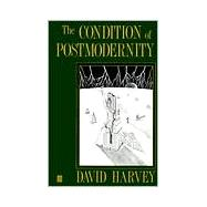 The Condition of Postmodernity An Enquiry into the Origins of Cultural Change by Harvey, David, 9780631162940