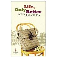 Life, Only Better by Gavalda, Anna; Kover, Tina, 9781609452940