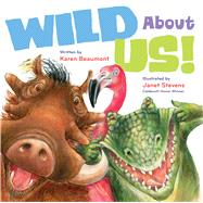 Wild About Us! by Beaumont, Karen; Stevens, Janet, 9780152062941