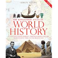 The Kingfisher Atlas of World History A pictoral guide to the world's people and events, 10000BCE-present by Adams, Simon, 9780753472941
