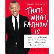 That's What Fashion Is Lessons and Stories from My Nonstop, Mostly Glamorous Life in Style by Zee, Joe; Giacobbe, Alyssa, 9781250042941