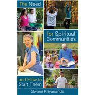 The Need for Spiritual Communities and How to Start Them by Kriyananda, Swami, 9781565892941
