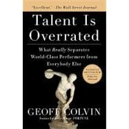 Talent Is Overrated : What Really Separates World-Class Performers from Everybody Else by Colvin, Geoffrey, 9781591842941