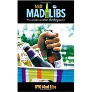 BYO Mad Libs: The World;s Greatest Drinking Game by Perrone, Jay, 9780843172942
