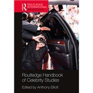 Routledge Handbook of Celebrity Studies by Elliott; Anthony, 9781138022942