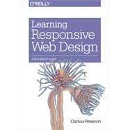 Learning Responsive Web Design: A Beginner's Guide by Peterson, Clarissa, 9781449362942