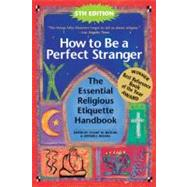 How to Be a Perfect Stranger : The Essential Religious Etiquette Handbook by Matlins, Stuart M., 9781594732942