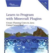 Learn to Program With Minecraft Plugins: Create Flaming Cows in Java Using Canarymod by Hunt, Andy, 9781941222942