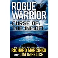 Rogue Warrior: Curse of the Infidel by Marcinko, Richard; DeFelice, Jim, 9780765332943