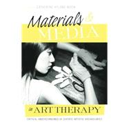 Materials & Media in Art Therapy: Critical Understandings of Diverse Artistic Vocabularies by Moon,Catherine Hyland, 9781138872943