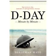 D-day: Minute by Minute by Mayo, Jonathan, 9781476772943