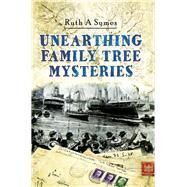 Unearthing Family Tree Mysteries by Symes, Ruth A., 9781473862944