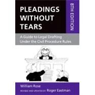 Pleadings Without Tears : A Guide to Legal Drafting under the Civil Procedure Rules