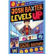 Josh Baxter Levels Up by Brown, Gavin, 9780545772945