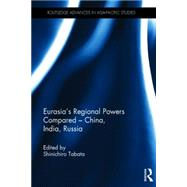 Eurasia's Regional Powers Compared û China, India, Russia by Tabata; Shinichiro, 9781138782945