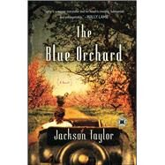 The Blue Orchard A Novel by Taylor, Jackson, 9781416592945