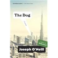 The Dog by O'NEILL, JOSEPH, 9780307472946
