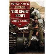 World War II Book 1: The Right Fight by Lynch, Chris, 9780545522946