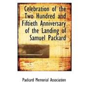 Celebration of the Two Hundred and Fiftieth Anniversary of the Landing of Samuel Packard by Association, Packard Memorial, 9780559172946