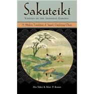 Sakuteiki : Visions of the Japanese Garden by Takei, Jiro, 9780804832946