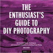 The Enthusiast's Guide to Diy Photography by Hagen, Mike, 9781681982946