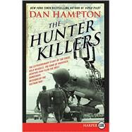 The Hunter Killers: The Extraordinary Story of the First Wild Weasels, the Band of Maverick Aviators Who Flew the Most Dangerous Missions of the Vietnam War by Hampton, Dan, 9780062392947