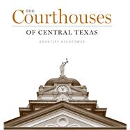 The Courthouses of Central Texas by Hightower, Brantley, 9780292762947
