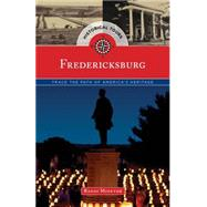 Historical Tours Fredericksburg: Trace the Path of America's Heritage by Globe Pequot, 9781493012947