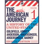 American Journey A History of the United States, The, Volume 1 To 1877 by Goldfield, David; Abbott, Carl; Anderson, Virginia DeJohn; Argersinger, Jo Ann E.; Argersinger, Peter H.; Barney, William M., 9780134102948