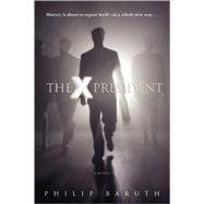 The X President by BARUTH, PHILIP, 9780553802948
