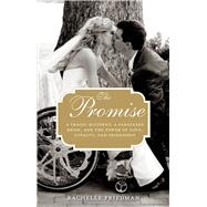 The Promise A Tragic Accident, a Paralyzed Bride, and the Power of Love, Loyalty, and Friendship by Friedman, Rachelle, 9780762792948